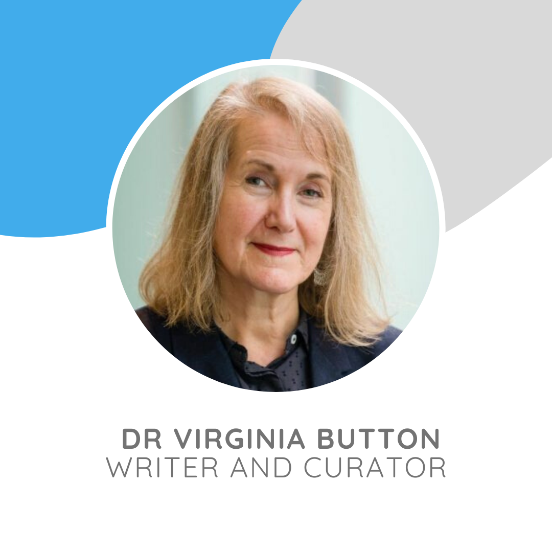 Dr Virginia Button is an art historian, writer, curator, teacher and consultant