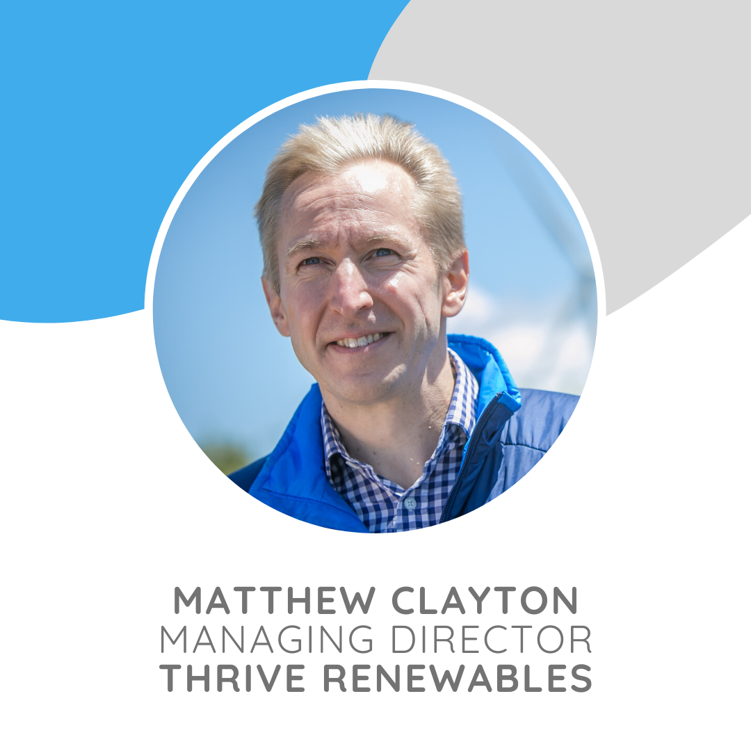 Matthew Clayton is the Managing Director of Thrive Renewables .